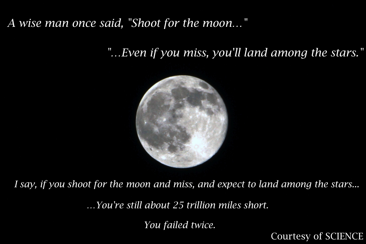 If You Shoot For The Moon And Miss Science Based Life